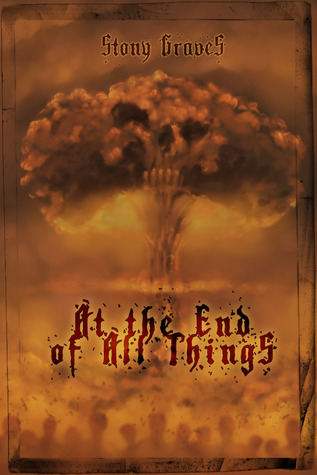 At the End of All Things by Stony Graves
