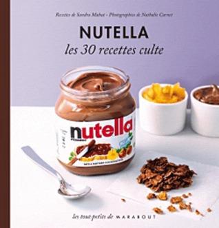 Nutella - Les 30 recettes culte by Sandra Mahut
