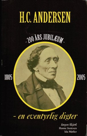 H. C. Andersen 200 Års Jubilæum - en eventyrlig digter by Jørgen Skjerk