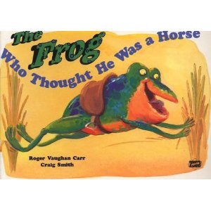 The Frog Who Thought He Was a Horse by Roger Vaughan Carr
