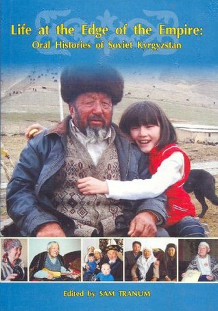 Life at the Edge of the Empire: Oral Histories of Soviet Kyrgyzstan