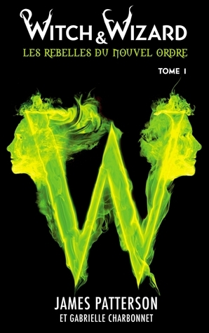 Witch & Wizard (Les Rebelles du Nouvel Ordre, #1)