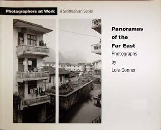 Panoramas of the Far East: Photographs by Lois Conner (Photographers At Work)