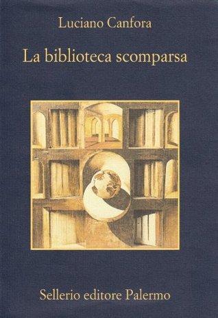 La biblioteca scomparsa by Luciano Canfora