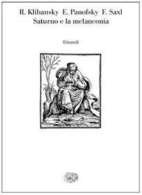 Saturno e la melanconia. Studi su storia della filosofia naturale, medicina, religione e arte