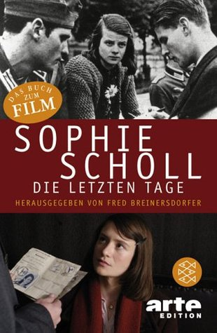 Sophie Scholl   Die Letzten Tage by Fred Breinersdorfer