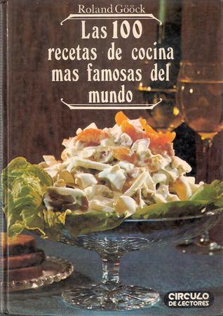 Las 100 Recetas De Cocina Mas Famosas Del Mundo by Roland