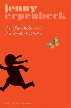 The Old Child and The Book of Words by Jenny Erpenbeck
