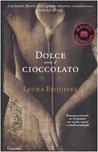 Dolce come il cioccolato by Laura Esquivel