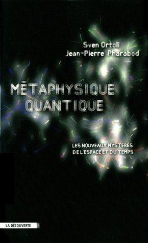Métaphysique quantique : Les nouveaux mystères de l'espace et du temps