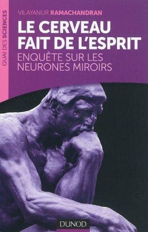 Le cerveau fait de l'esprit : Enquête sur les neurones miroirs