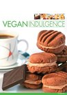 Vegan indulgence : divine desserts and sublime treats for the vegan sweet tooth