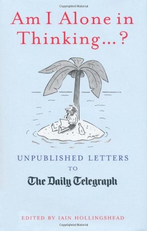 Am I Alone in Thinking...?: Unpublished Letters to the Daily Telegraph por Iain Hollingshead 978-1845135027 FB2 TORRENT