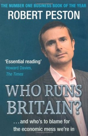 Who Runs Britain?: and Who's to Blame for the Economic Mess We're In