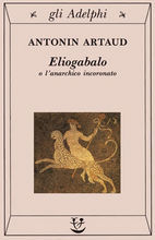 Eliogabalo o l'anarchico incoronato by Antonin Artaud