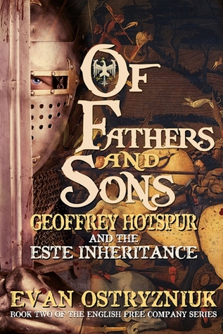 Of Fathers and Sons: Geoffrey Hotspur and the Este Inheritance (English Free Company Series, #2)