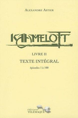 Kaamelott : Livre II Texte Intégral : Épisodes 1 à 100