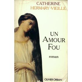 Un amour fou by Catherine Hermary-Vieille