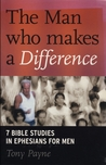 The Man who makes a Difference (7 Bible Studies in Ephesians for Men)