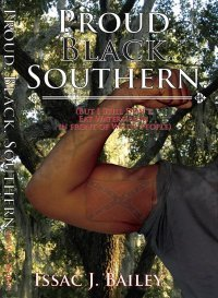 Proud. Black. Southern. (But I Still Don't Eat Watermelon in ... by Issac J. Bailey