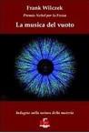 La musica del vuoto : Indagine sulla natura della materia