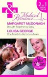 Brought Together by Baby / One Month to Become a Mum by Margaret McDonagh