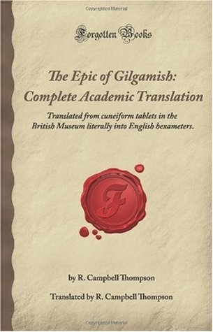 The Epic Of Gilgamesh, Complete Academic Translation: Translated From Cuneiform Tablets In The British Museum Literally Into English Hexameters (Forgotten Books)