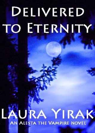 Delivered To Eternity: An Alesta the Vampire Book