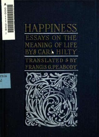 happiness essays on the meaning of life by carl hilty 8361965