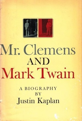 Mr Clemens And Mark Twain A Biography By Justin Kaplan