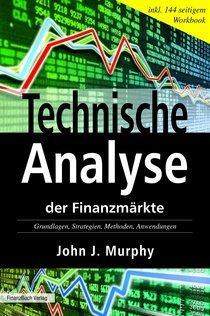 Technische Analyse der Finanzmärkte : Grundlagen, Methoden, Strategien, Anwendungen ; incl. Workbook technische Analyse