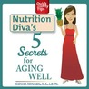 Nutrition Diva's 5 Secrets for Aging Well