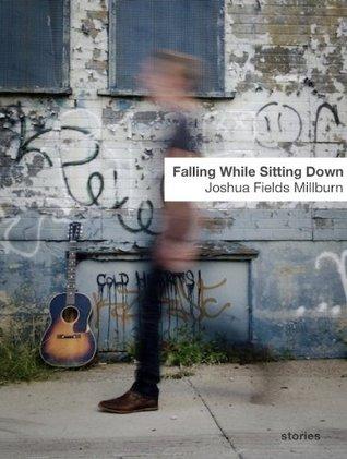 Falling While Sitting Down by Joshua Fields Millburn