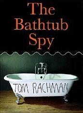 The Bathtub Spy by Tom Rachman