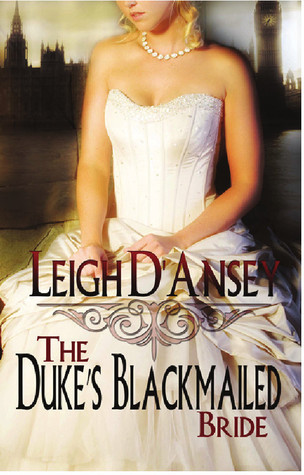 The Duke's Blackmailed Bride by Leigh D'Ansey