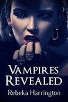 Vampires Revealed by Rebeka Harrington