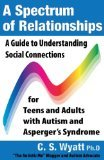 A Spectrum of Relationships: A Guide to Understanding Social Connections for Teens and Adults with Autism and Asperger's Syndrome