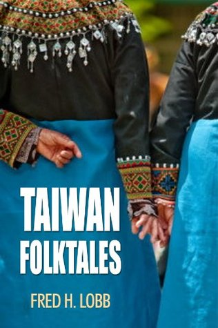 Taiwan Folktales: Proverbs, Folk Sayings, and Folktales from Taiwan