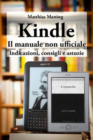 Kindle - il manuale non ufficiale. Indicazioni, consigli e astuzie