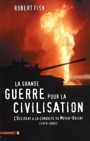 La grande guerre pour la civilisation : L'Occident à la conquête du Moyen-Orient (1979-2005)