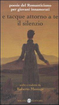 e-tacque-attorno-a-te-il-silenzio-poesie-del-romanticismo-per-giovani-innamorati-testi-originali-con-traduzione-a-fronte