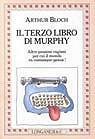 Il terzo libro di Murphy. Altre pessime ragioni per cui il mondo va comunque avanti!