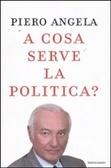 A cosa serve la politica? by Piero Angela
