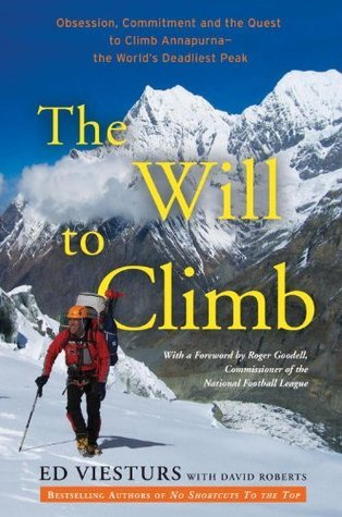 The Will to Climb: Obsession and Commitment and the Quest to Climb Annapurna--the Worlds Deadliest Peak