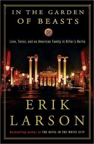 In the Garden of Beasts: Love, Terror, and an American Family in Hitler's Berlin (Hardcover)