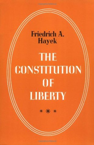 The Constitution Of Liberty By Friedrich A Hayek