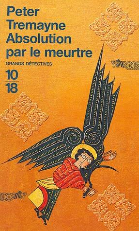 Absolution par le meurtre (Soeur Fidelma, #1) por Peter Tremayne, Cécile Leclère