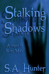 Stalking  Shadows by S.A. Hunter