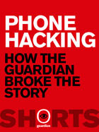 Phone Hacking: How the Guardian broke the story