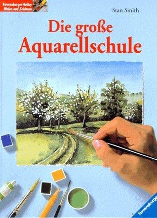 Die große Aquarellschule. by Stan Smith